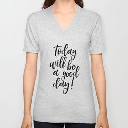 Today Will Be A Good Day, Office Sign,Home Decor,Quote Prints,Good Vibes Only,Positive,Life Motto Unisex V-Neck