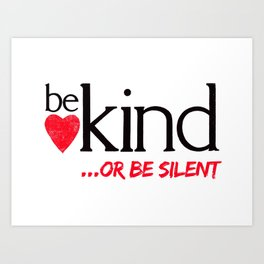 Be kind or be silent Art Print