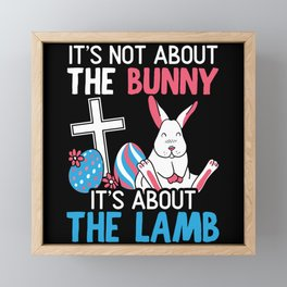 It's Not About The Bunny It's About The Lamb Framed Mini Art Print