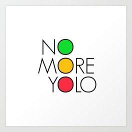 No more YOLO Art Print