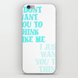 I Don't Want You To Think Like Me I Just Want You To Think iPhone Skin