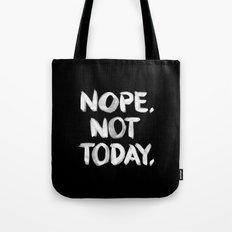 NOPE. Not Today. [white lettering] Tote Bag
