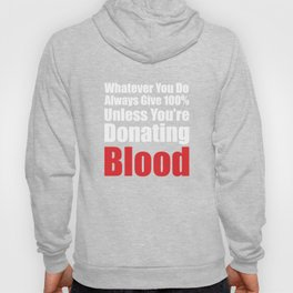 Always Give 100% Unless You're Donating Blood T-Shirt Hoody