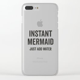 Instant Mermaid Just Add Water Clear iPhone Case