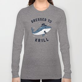 Whale Dressed To Krill Long Sleeve T-shirt