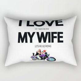 I Love it when my wife lets me go riding Rectangular Pillow