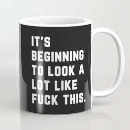A Lot Like Fuck This Funny Quote Coffee Mug