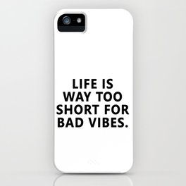 Life is way too short for bad vibes. iPhone Case