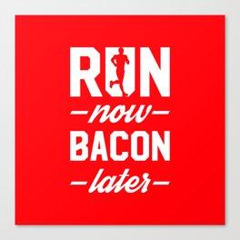 Run Now Bacon Later Canvas Print
