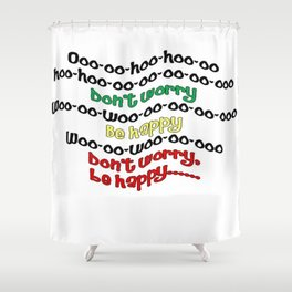 Don't Worry - Be Happy Shower Curtain