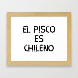 El Pisco es Chileno Framed Art Print