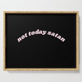 not today satan Serving Tray
