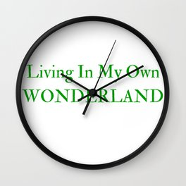 Living In My Own Wonderland in Green Wall Clock