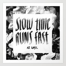 Slow Time Runs Fast (At Last) Art Print