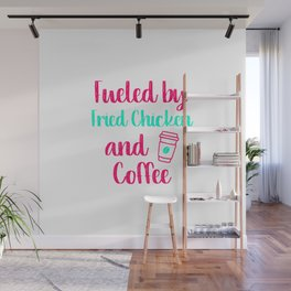 Fueled by Fried Chicken and Coffee Funny Quote Wall Mural