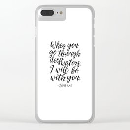 PRINTABLE BIBBLE VERSE, Isaiah 43:2, When You Go Through Deep Waters I Will Be with You,Scripture Ar Clear iPhone Case
