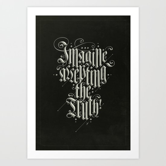 Imagine Accepting The Truth! Art Print