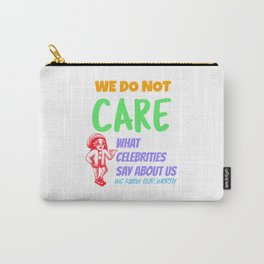 We Do Not Care What Celebrities Say About Us We Know Our Worth Carry-All Pouch