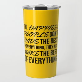 The Happiest People Don't Have the Best of Everything, They Just Make the Best of Everything Yellow Travel Mug