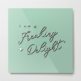 A Freaking Delight Metal Print