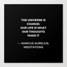 Stoic Wisdom Quotes - Marcus Aurelius Meditations - The universe is change Canvas Print