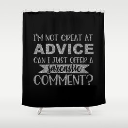 I'm Not Great At Advice Can I Just Offer A Sarcastic Comment Shower Curtain