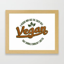Vegan A Person Who Has The Crazy Idea - Funny Veganism Quote Gift Framed Art Print