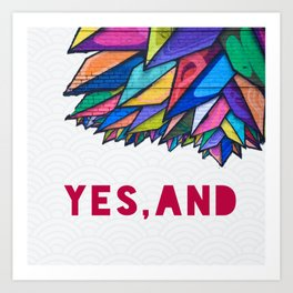 Yes, And Art Print