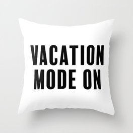 Vacation Mode On Throw Pillow