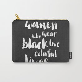 Fun quote - women who wear black live colorful lives Carry-All Pouch