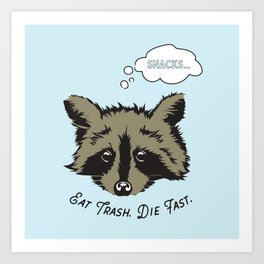 Eat Trash Die Fast Art Print