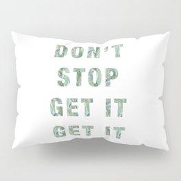 DON'T STOP GET IT GET IT Pillow Sham