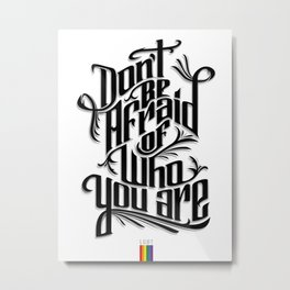 Don't Be Afraid Of Who You Are Metal Print