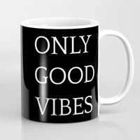 good vibes only Mugs featuring Only Good Vibes by Goldbully