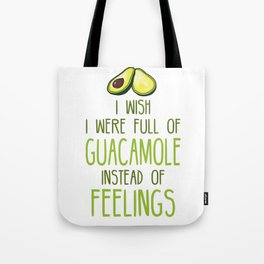 i wish i were full of GUACAMOLE instead of FEELINGS Tote Bag