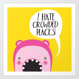 I hate crowded places! Art Print