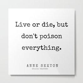 7      200220   Anne Sexton Quotes   Anne Sexton Poems Metal Print