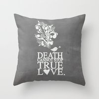 princess bride Throw Pillows featuring death cannot stop true love.. princess bride quote by studiomarshallarts