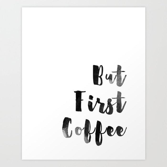 But First Coffee Watercolour Monochrome Kunstdrucke