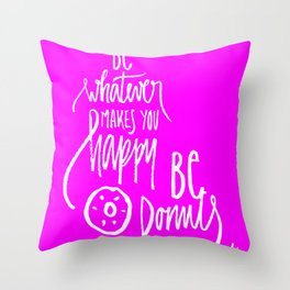 Be donuts my friend! Throw Pillow