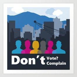 Dont't Vote, Don't Complain Art Print