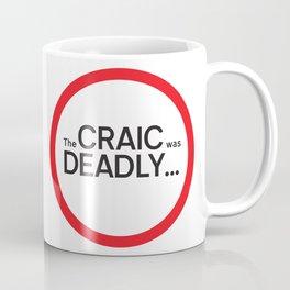 The craic was deadly... Coffee Mug