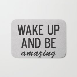 Wake Up and Be Amazing Bath Mat