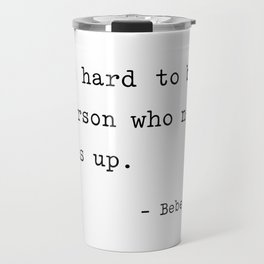 It is hard to beat a person who never gives up Travel Mug