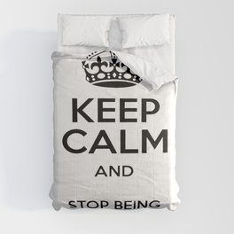Keep Calm And Stop Being Passive Aggressive Comforters