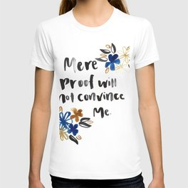 Mere Proof Will Not Convince Me T-shirt