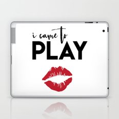 I CAME TO PLAY - Lips kiss quote Laptop & iPad Skin