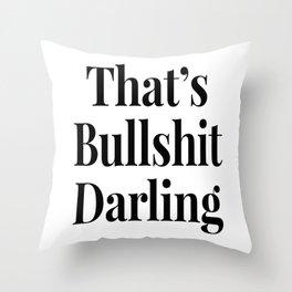 THAT'S BULLSHIT DARLING Throw Pillow