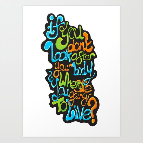 If you don't look after your body where are you going to live? Art Print