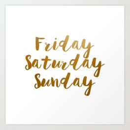 Friday Saturday Monday Art Print